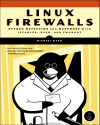 Linux Firewalls - Attack Detection and Response with iptables, psad, and fwsnort