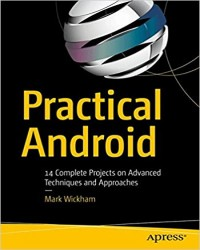 Practical Android: 14 Complete Projects on Advanced Techniques and Approaches