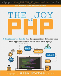 The Joy of PHP Programming - A Beginner's Guide by Alan Forbes